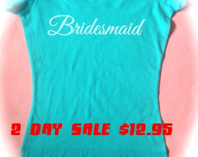 Bridesmaid Short Sleeve Wide Neck Shirt.  Bridesmaid Screen Print t-Shirt. Wedding Ink Shirt.  Aqua Blue Bridal Shirts with White Writing
