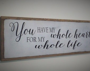 You Have My Whole Heart for My Whole Life Wood Sign Inspirational Wooden Sign Rustic Over the Door Framed Wall Art 3x1