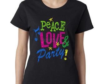 Peace Love Party Tshirt -Peace Tshirt -Love Tshirt -Party Tshirt -Womens Shirt -Womens Shirt -Ladies Tshirt -Ladies Shirt  -Shirt