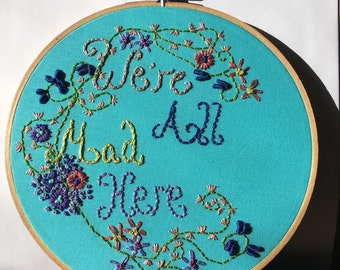 Were all mad here , hand embroidered hoop art