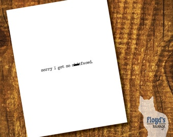 Sorry I got so sh*tfaced - Greeting Card (Blank Inside)
