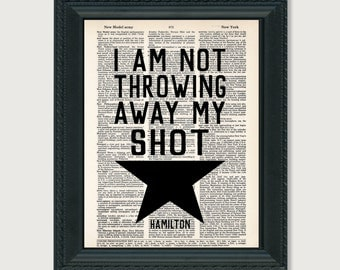 I Am Not Throwing Away My Shot - Hamilton Quote - Broadway Musical Gift - Inspirational Quote -  Dictionary Print