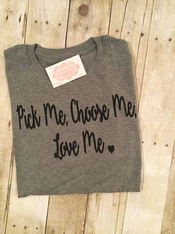 pick me choose me love me tee shirt greys anatomy tee