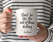 "Valentine's Day Gift, Coco Chanel, ""Don't Be Like the Rest of Them, Darling"" 11oz or 15oz Coffee Mug"