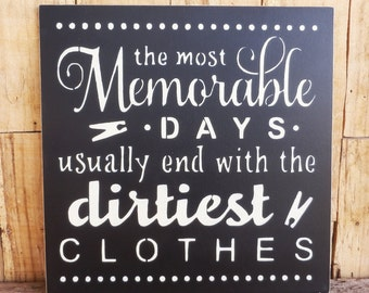 "The most memorable days usually end with the dirtiest clothes, 11"" x 11"" hand painted sign, Inspirational Sign, Laundry, Laundry Room Sign"