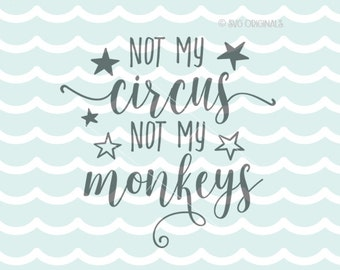 Not My Circus Not My Monkeys SVG File. Cricut Explore and more. Cut or Print. Circus Monkeys Quote Fun Crazy Family Stars Funny  SVG