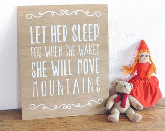 Let Her Sleep For When She Wakes She Will Move Mountains Wall Art. Nursery Wall Decor, Kids Room Art,  Wooden Quote Sign