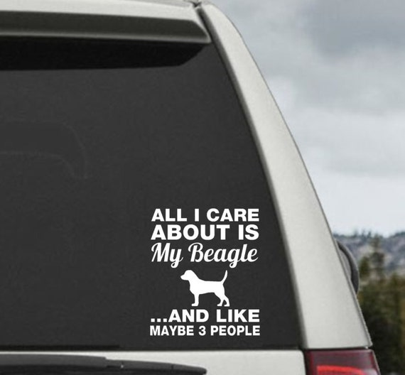 All I Care About Is My Beagle and Like Maybe 3 People - Car Window Decal Sticker Laptop decal