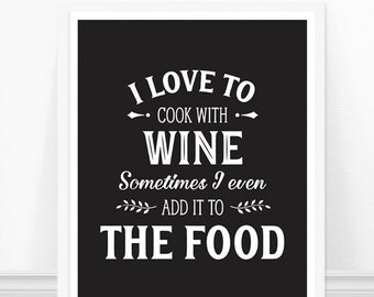 I love to cook with wine, Kitchen Art, Wine Quote, Kitchen Typography, Black and White, Kitchen Saying, Alcohol Print, Wine Print,