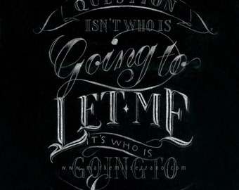 The Question Isn't Who is Going to Let Me, It's Who is Going to Stop Me Typography / Lettering Quote Poster