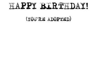 Happy Birthday (Youre Adopted) Birthday Card