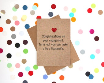 Funny engagement card, Engagment card, Funny Wedding Card: Congratulations on your engagement, turns out you can make a ho a housewife