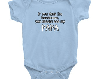 If you think I'm Handsome you should see my PAPA Baby clothes bodysuit creeper infant baby girl boy short sleeve shower gift present 0120