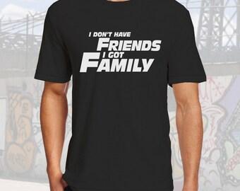 I Dont Have Friends I got Family Tshirt Black Cotton Crew Neck