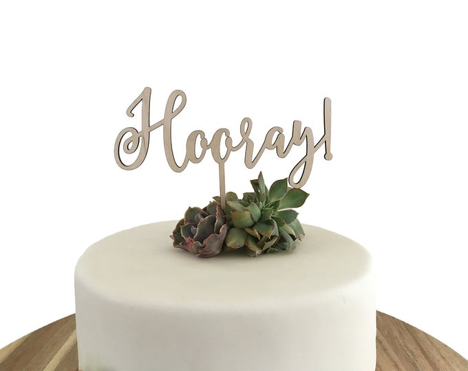 Hooray Cake Topper - Wedding Cake Topper - Party Cake Topper- Acrylic or Wood