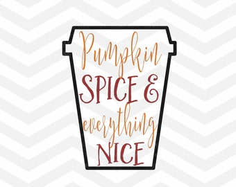 Pumpkin Spice SVG File, Pumpkin Spice and everything Nice, Fall Quote Cut File, Thanksgiving, Quote Overlay, Cricut, Silhouette, Autumn