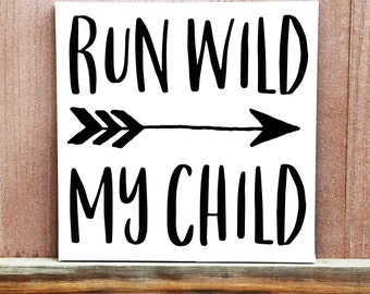Kids Room Art - Run Wild My Child Sign - Kids Quotes - Canvas Sign - Canvas Quotes - Hand Painted Sign - Boys Nursery Decor - Girls Decor