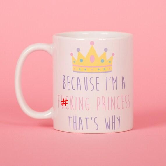 Because i'm a fucking princess that's why mug - Funny mug - Rude mug - Mug cup 4P052