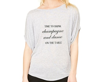 Women's New Years Eve Shirt - Time to drink champagne and dance on the table