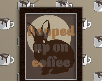 Coffee Print - Hopped Up on Coffee. Bunny. Rabbit. Coffee. Home Decor. Wall Art. Typography Art. Funny. Wall Decor. Typography Poster. Gift.