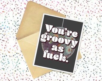 You're Groovy as F**k - Valentine's Day Card. Valentine Card. Anniversary Card. Birthday Card. Love Card. Disco. Disco Ball. Cards. Adult.