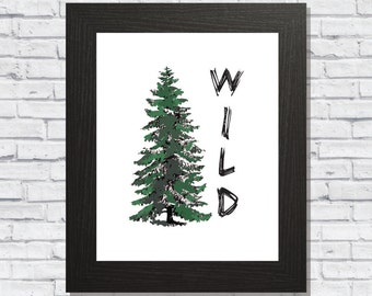 Wild, Tree Print, Evergreen Pine Woods Printable, Quote Digital Download, Forest Print, Printable Art
