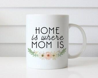 Home is Where Mom Is Mug | Coffee Mug | Gift for Mom | Statement Mug | Unique Coffee Mug | Quote Mug | Mother's Day Gift