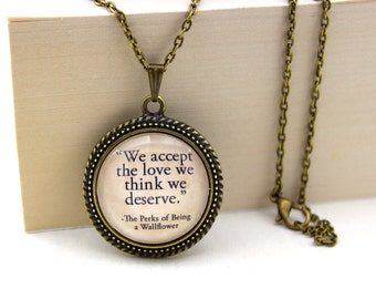 Perks of Being a Wallflower, 'We Accept the Love we Think we Deserve', Stephen Chbosky Book Quote Necklace.
