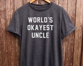 Worlds Okayest Uncle Shirt - funny uncle gifts, gifts for uncle, funny uncle tshirt, funny uncle shirt, new uncle gift, new uncle shirt