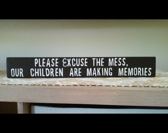 """Please excuse the mess wooden sign quote 13""""x4"""""""
