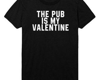 The Pub is My Valentine Tshirt Mens Womens T shirt Top STP96