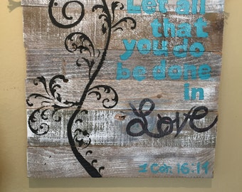 Let all that you do be done in Love, Hand painted barn wood Sign.