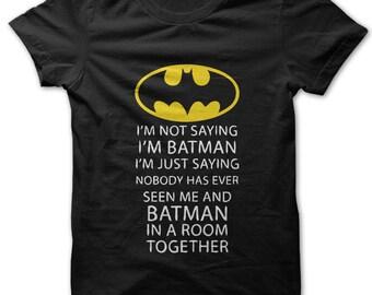 I'm Not Saying I'm Batman I'm Just Saying... t-shirt