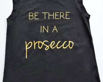Prosecco Tee Gift - Be There in a Prosecco women's muscle tee - funny tank or t-shirt - Graphic Tee - Womens Shirt