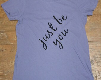 Inspirational  T-shirt//Yoga//Just be you
