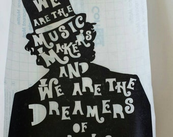 We Are The Music Makers And We Are The Dreamer Of Dreams Decal, Willy Wonka Decal, Gene Wilder Decal