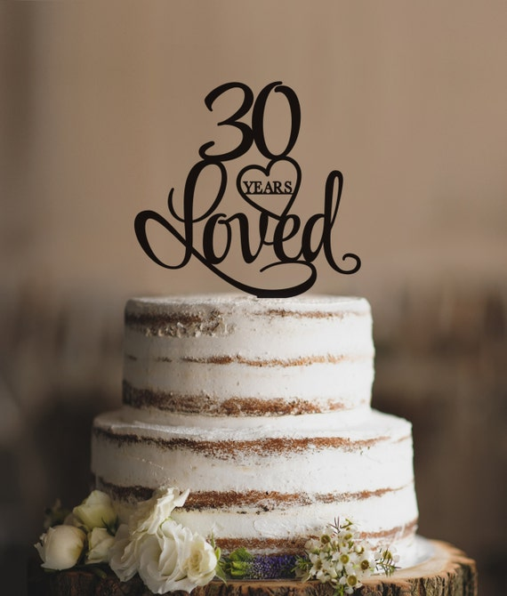 Years Loved Cake Topper Classy Th Birthday Cake Topper - 30 year old birthday cake