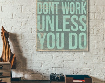 Dreams Don't Work Unless You Do - Motivational Print on Wood - Ready to Hang 16x20