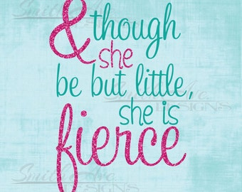 Though She be Little She is Fierce, SVG File, Quote Cut File, Silhouette or Cricut File, Vinyl Cut File