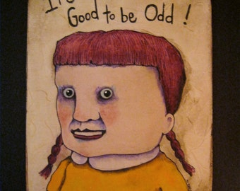 good to be odd art, sandy mastroni ,original illustration, colored pencil and ink , ready to hang 8 x 9 1/2, funny art, whimsical weird sign