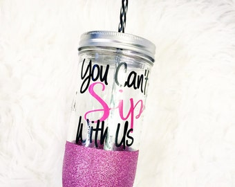Glitter Dipped Mason Jar / You Cant's Sip With Us Mason Jar / Mason Jar Tumbler  / Glitter Mason Jar Tumbler / Glitter Tumbler / Mean Girls