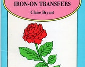 Roses Iron On Transfers Booklet Vintage Rose Designs Dover Little Transfer Book 16 Reusable Pages Claire Bryant