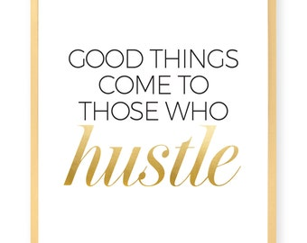 Good Things Come To Those Who Hustle Print - Inspirational - Motivational - Boss - Hustle - Work - Art Print