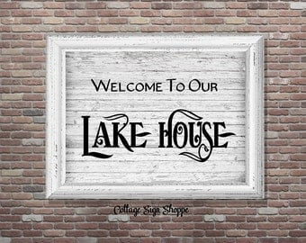 Welcome To Our Lake House, Lake House Sign, Rustic Lake House Decor, INSTANT DOWNLOAD,YOU Print, Lake House Wall Art,Lake House Print