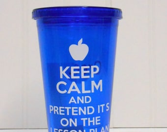 Keep Calm And Pretend Its On The Lesson Plan- Personalized Teacher gift- End Of School Year