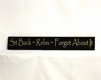 Sit Back Relax Forget About It - Primitive Country Painted Wall Sign, Room Decor, Rustic Sign, Sit Relax Forget Sign, Housewarming gift