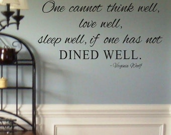 One cannot think well, love well, sleep well... Dined Well- Vinyl Wall Decal- Wall Quotes- Family Quotes- Dining Room- Kitchen- Home Deocr