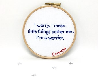 Columbo Quotes. Hand Embroidery Hoop Art.  Columbo Fan Gift. White and Navy Blue. Round 5x5 Inch Fun Stitched Picture