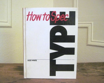1987, How to SPEC TYPE by Alex White - hardcover book, 1st edition - graphic design, advertising, art school
