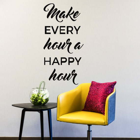 Make Every Hour a Happy Hour Wall Decal by Luxeloft